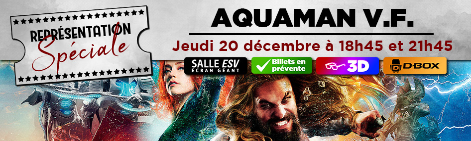 25 – Représentation spéciale – Aquaman v.f.